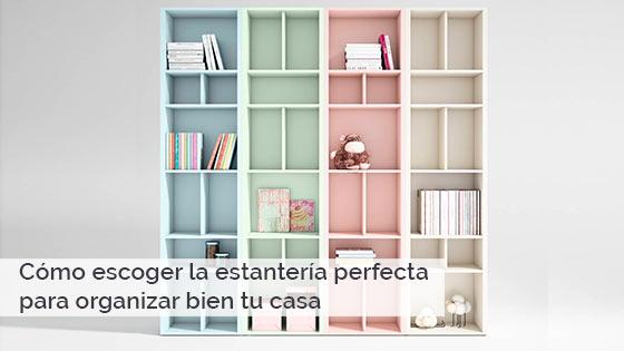 Cómo escoger la estantería perfecta para organizar bien tu casa