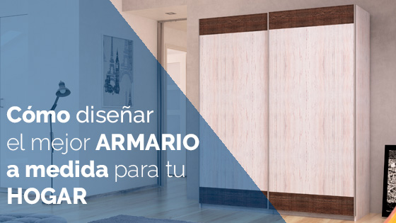 Cómo diseñar el mejor armario a medida para tu hogar