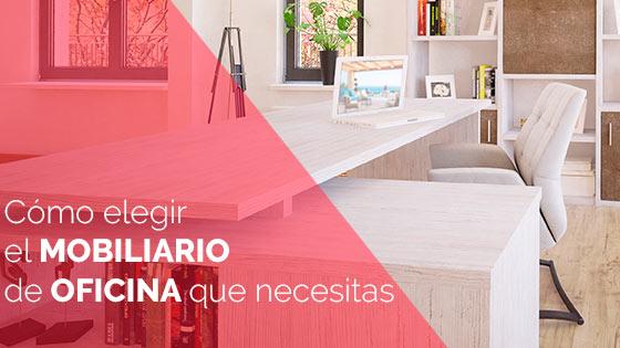 Cómo elegir el mobiliario de oficina que necesitas