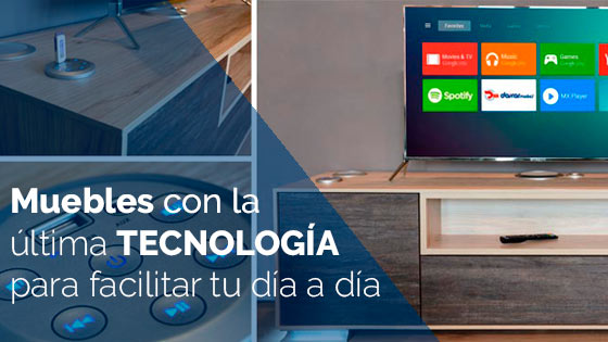 Muebles con la última tecnología para facilitar tu día a día