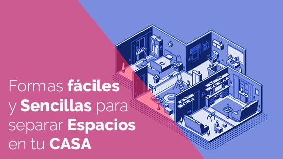 FORMAS FÁCILES Y SENCILLAS PARA SEPARAR ESPACIOS EN TU CASA
